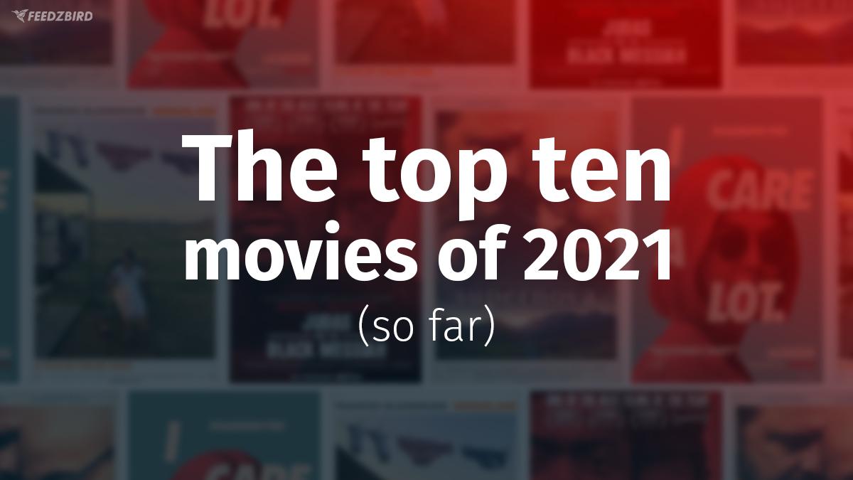 The ten top movies of 2021